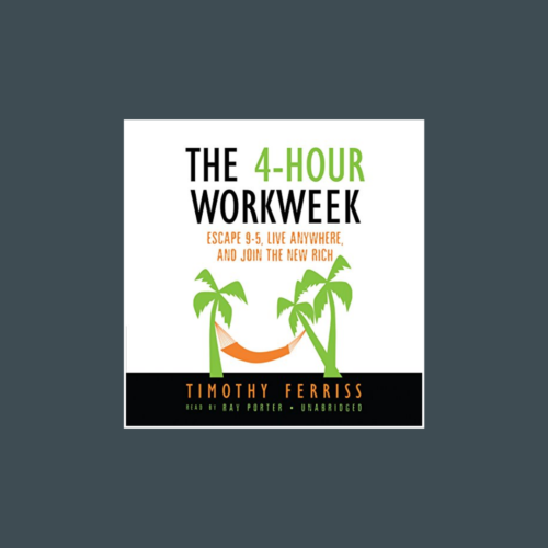 The 4-Hour Workweek, by Tim Ferriss