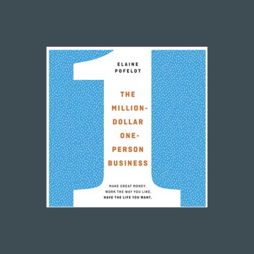 The Million-Dollar, One-Person Business, by Elaine Pofeldt
