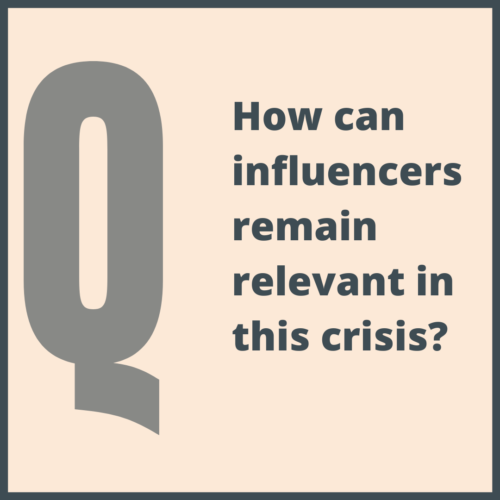 How can influencers remain relevant in this crisis?